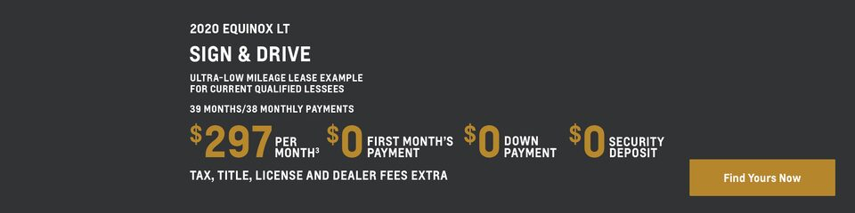 2020 Equinox LT: Ultra-low mileage lease example for current qualified lessees: 39 months/38 monthly payments $297 Per Month(3) $0 First Month's Payment $0 Down Payment $0 Security Deposit Tax, title, license and dealer fees extra.  Find yours now.