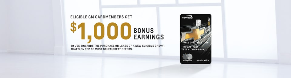 Eligible GM Cardmembers get $1,000 Bonus Earnings to use towards the purchase or lease of a new Chevy vehicle.(1)  That's on top of most other great offers.
