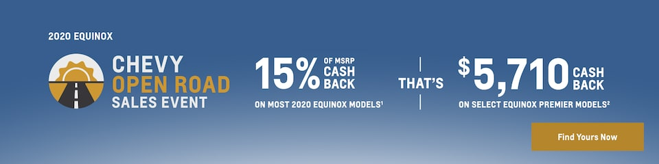 Chevy Open Roads Sales Event 2020 Equinox: 15% of MSRP Cash Back on most 2020 Equinox models(1) that's $5,710 Cash Back on select Equinox Premier models (2). Find yours now.