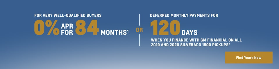 For very well-qualified buyers 0% APR for 84 Months(1) or deferred monthly payments for 120 days when you finance with GM Financial on all 2019 and 2020 Silverado 1500 pickups (2). Find yours now.
