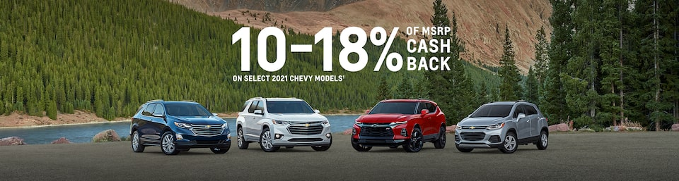 10-18% of MSRP Cash Back on select 2021 Chevy models(1)  2021 Equinox  2021 Traverse  2021 Blazer  2021 Trax
