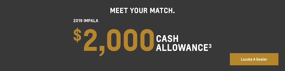 2019 Impala: Meet your match.$2,000 Cash Allowance(3). Find yours now.